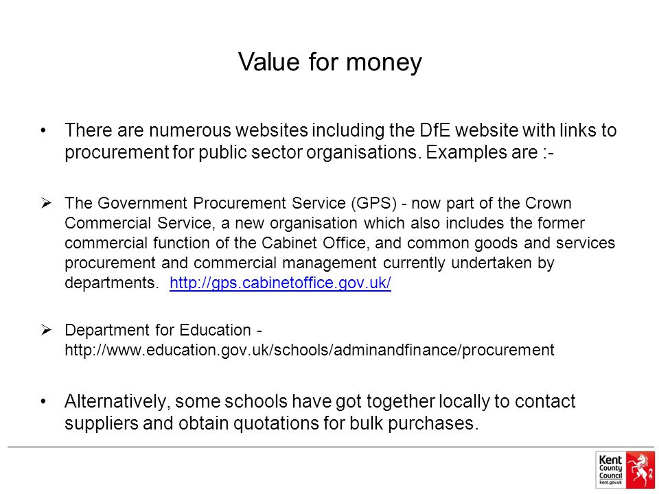 Value for money There are numerous websites including the DfE website with links to procurement for public sector organisations. Examples are :-