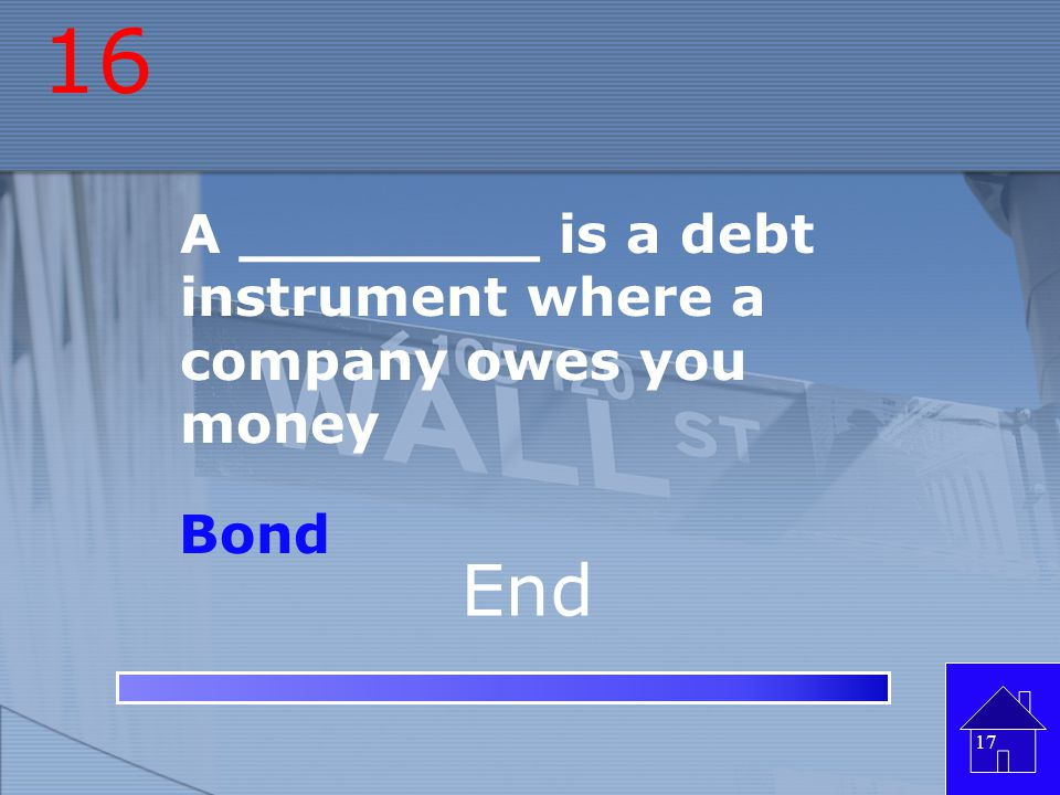 16 End A ________ is a debt instrument where a company owes you money