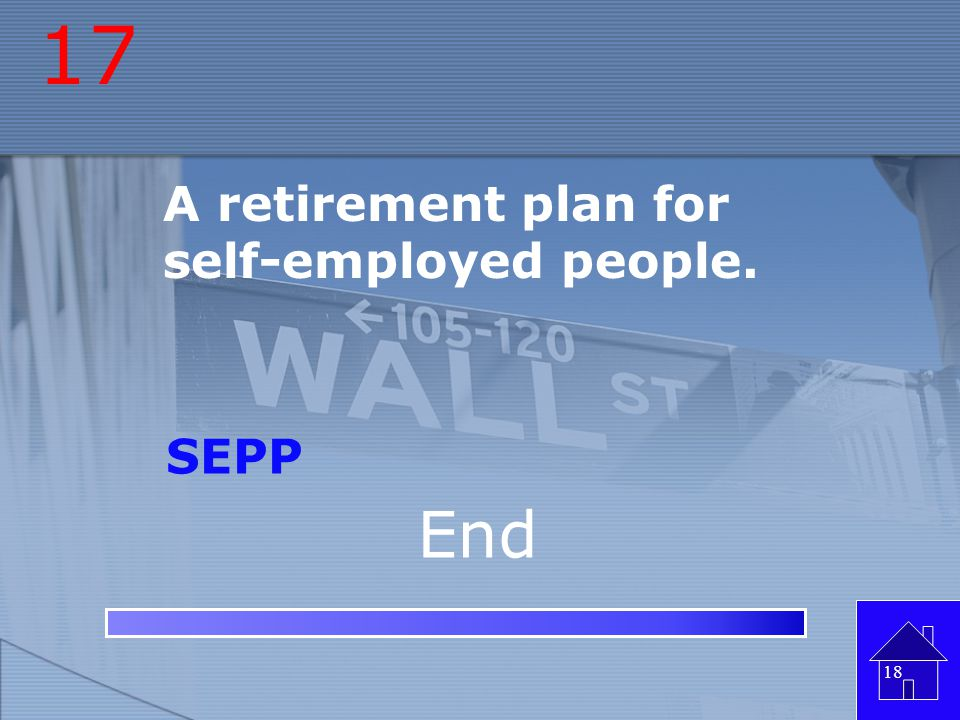 17 A retirement plan for self-employed people. SEPP End