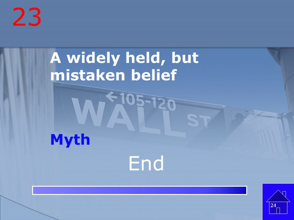 23 A widely held, but mistaken belief Myth End