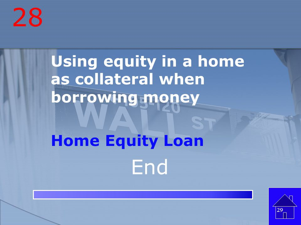 28 End Using equity in a home as collateral when borrowing money