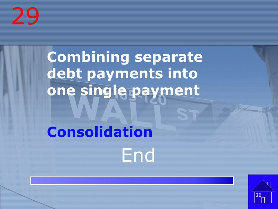 29 End Combining separate debt payments into one single payment