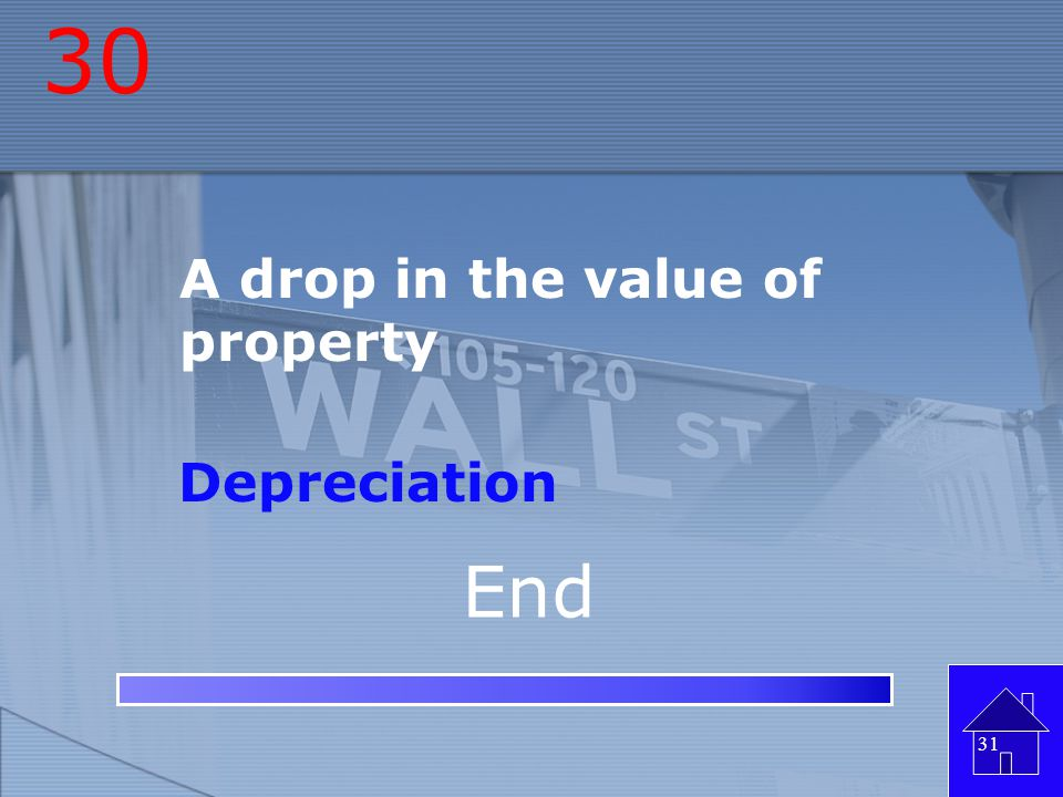 30 A drop in the value of property Depreciation End