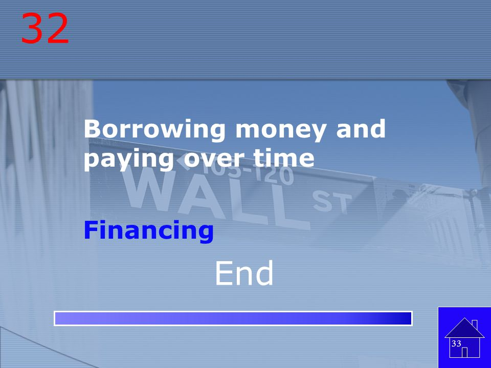 32 Borrowing money and paying over time Financing End