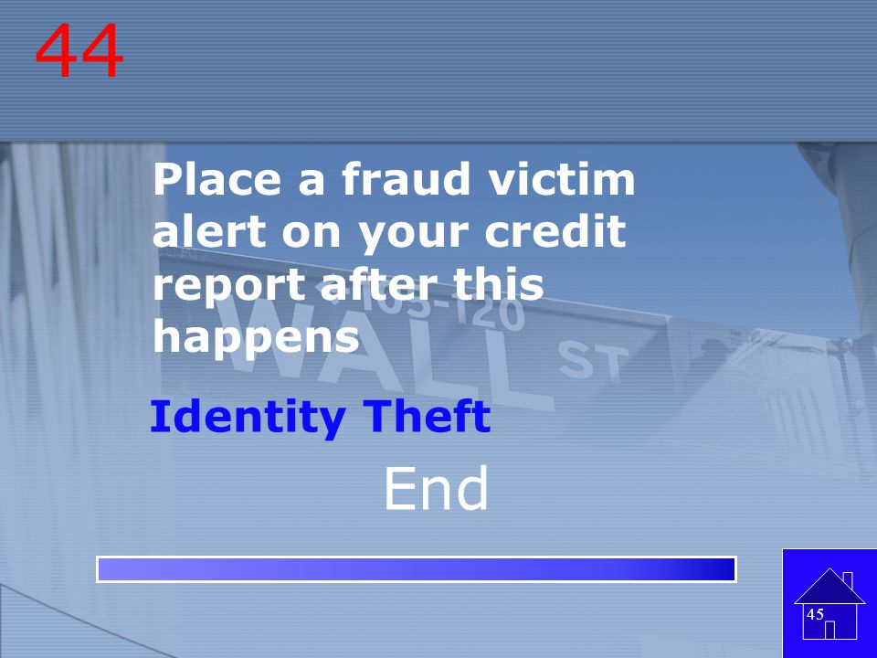 44 Place a fraud victim alert on your credit report after this happens Identity Theft End