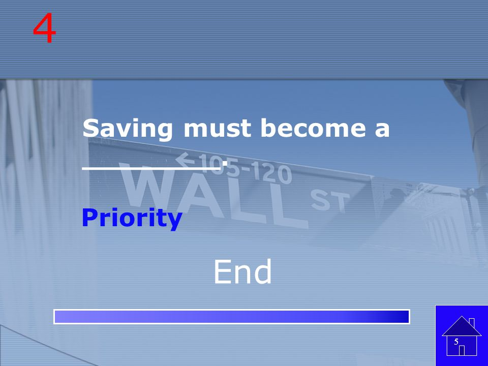4 Saving must become a ________. Priority End