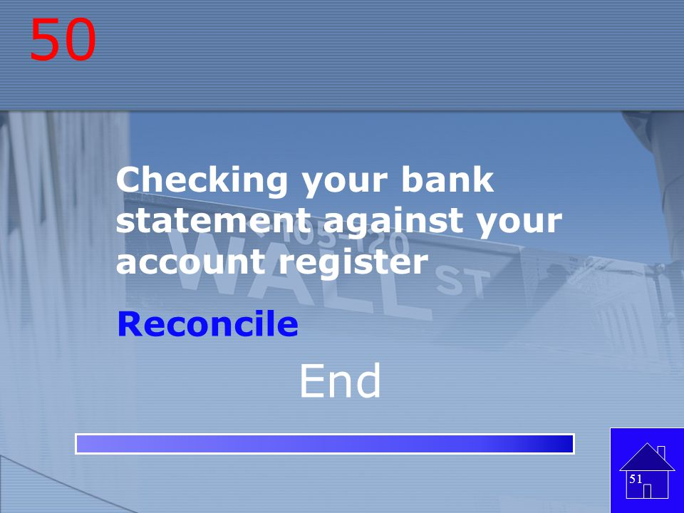 50 End Checking your bank statement against your account register