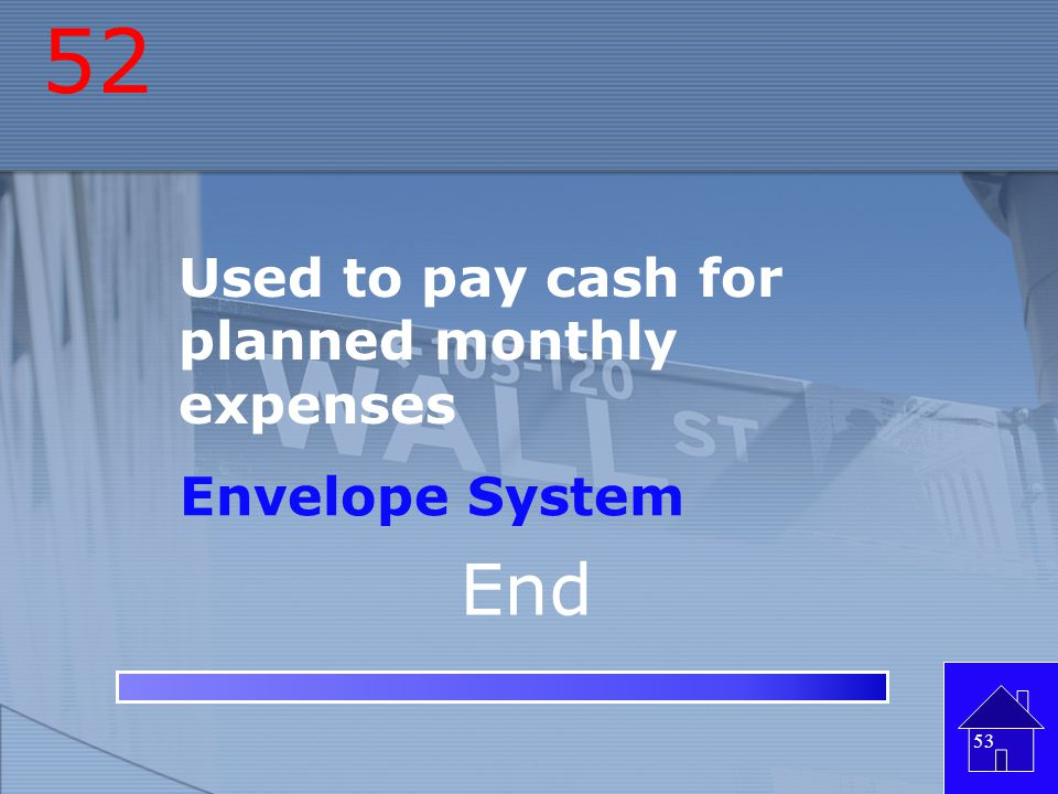 52 Used to pay cash for planned monthly expenses Envelope System End