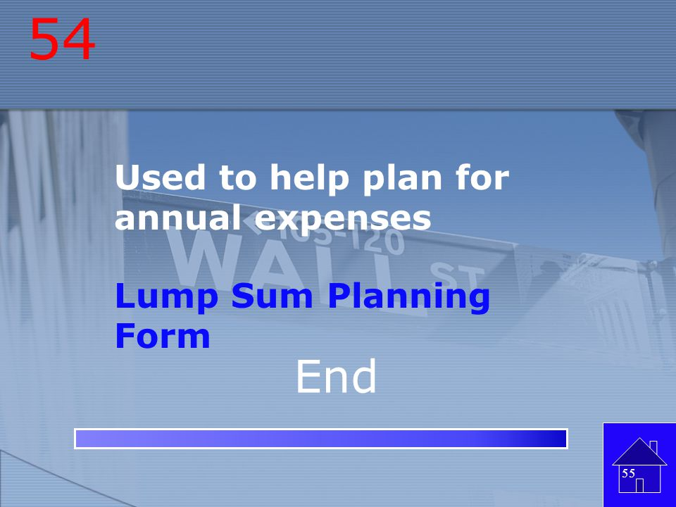 54 Used to help plan for annual expenses Lump Sum Planning Form End