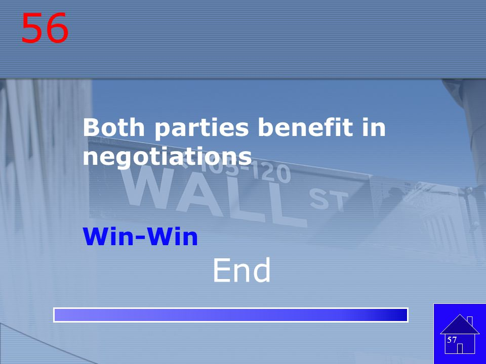 56 Both parties benefit in negotiations Win-Win End