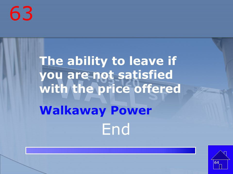 63 The ability to leave if you are not satisfied with the price offered Walkaway Power End