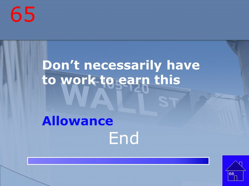 65 Don't necessarily have to work to earn this Allowance End