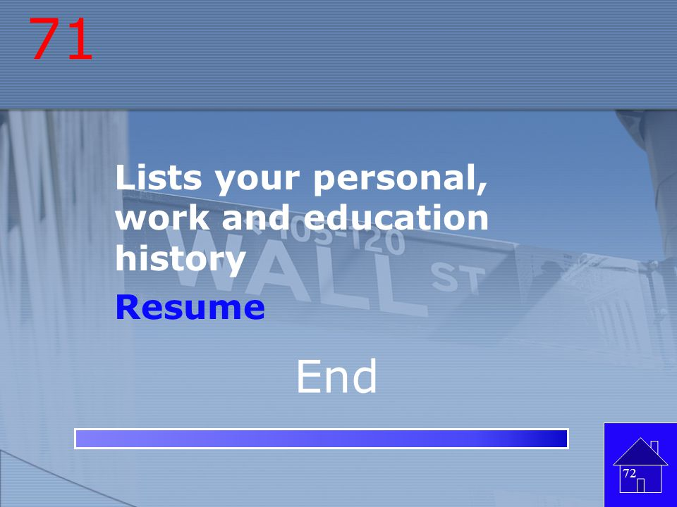 71 Lists your personal, work and education history Resume End
