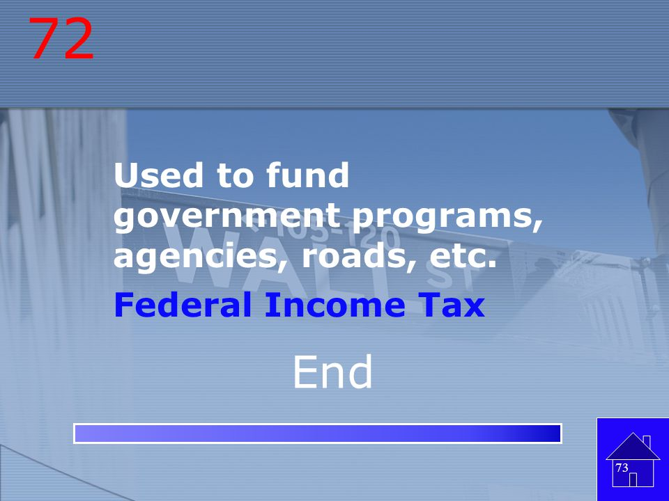 72 End Used to fund government programs, agencies, roads, etc.