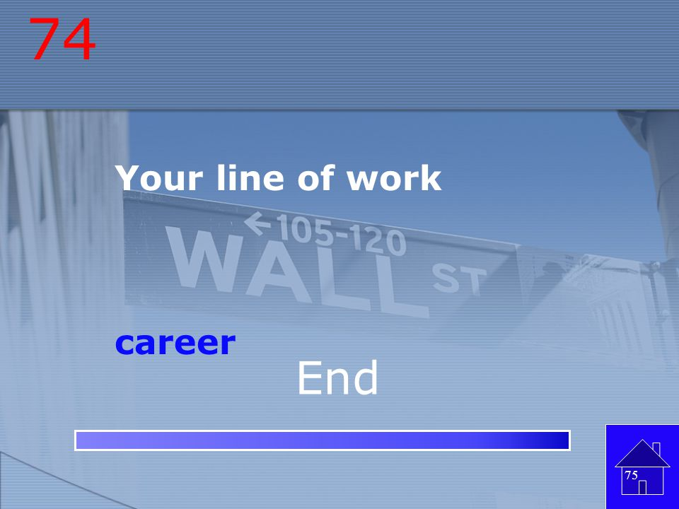 74 Your line of work career End