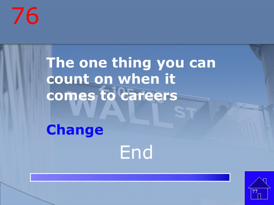 76 The one thing you can count on when it comes to careers Change End