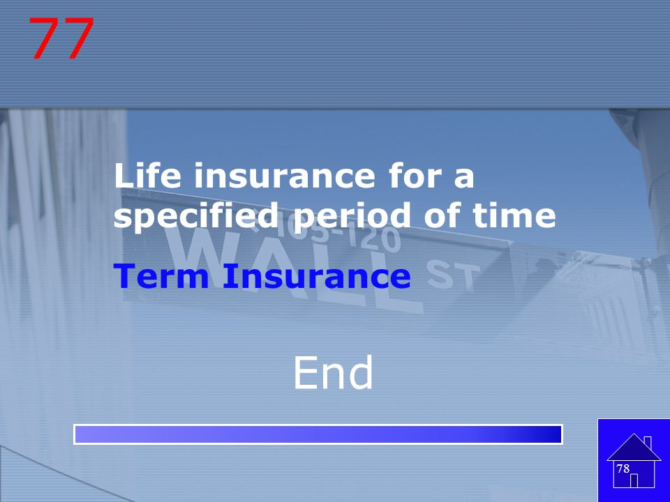 77 Life insurance for a specified period of time Term Insurance End