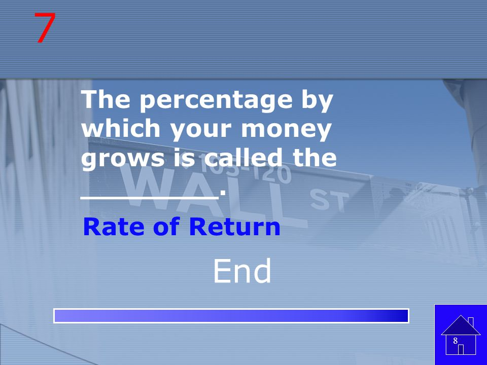 7 End The percentage by which your money grows is called the ________.