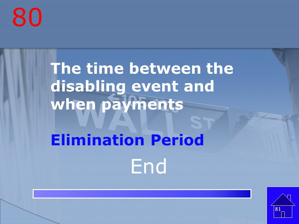 80 End The time between the disabling event and when payments