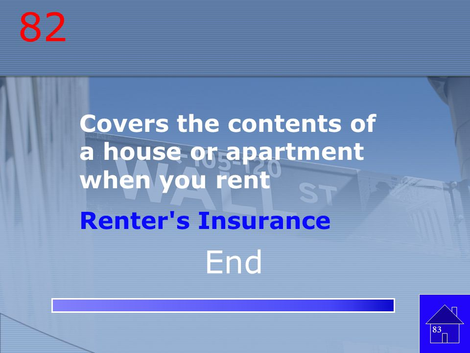 82 End Covers the contents of a house or apartment when you rent