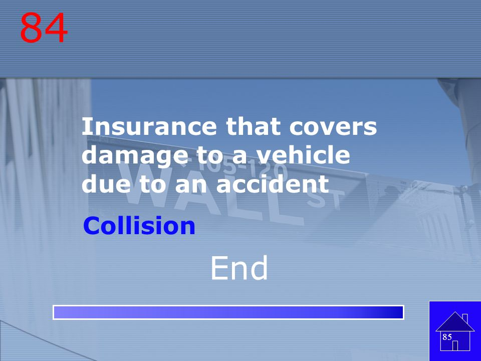 84 End Insurance that covers damage to a vehicle due to an accident