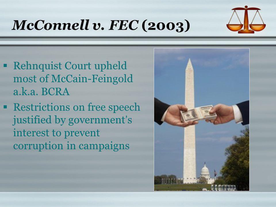 McConnell v. FEC (2003) Rehnquist Court upheld most of McCain-Feingold a.k.a. BCRA.
