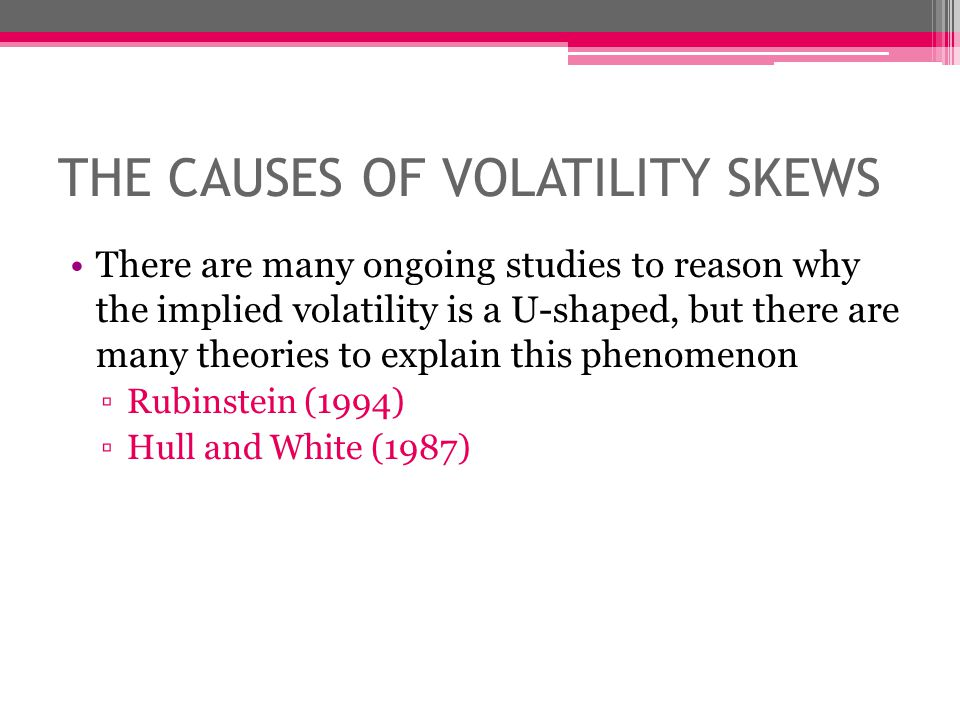 THE CAUSES OF VOLATILITY SKEWS
