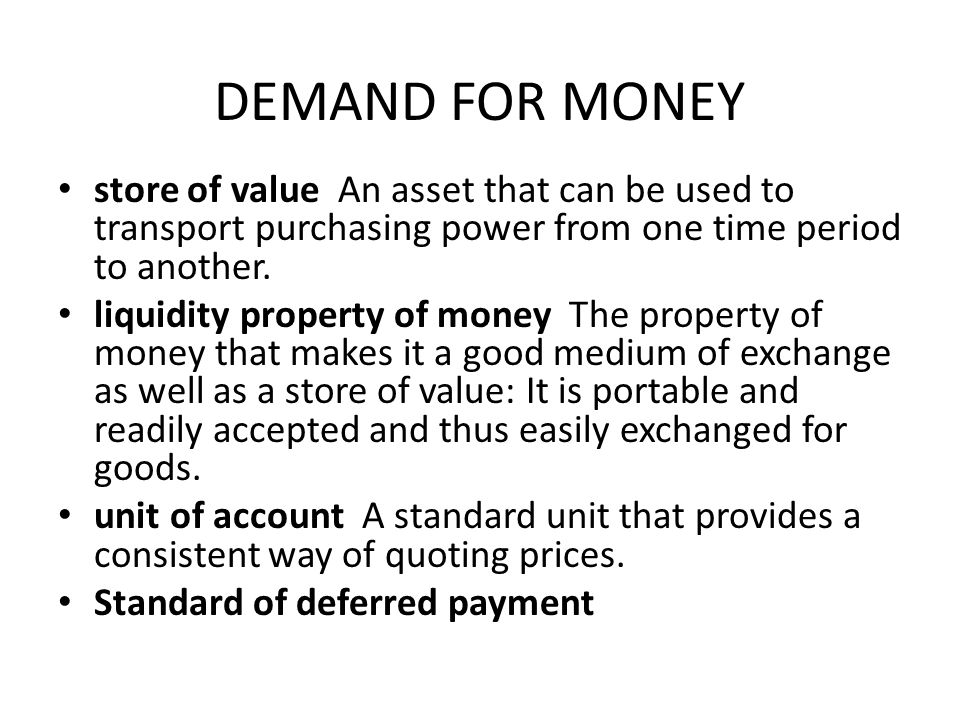DEMAND FOR MONEY store of value An asset that can be used to transport purchasing power from one time period to another.
