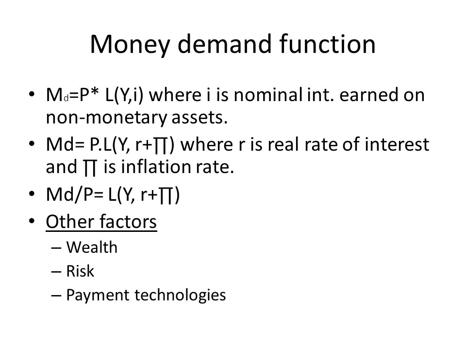 Money demand function Md=P* L(Y,i) where i is nominal int. earned on non-monetary assets.