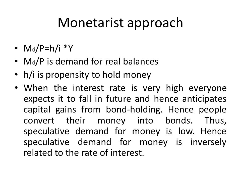 Monetarist approach Md/P=h/i *Y Md/P is demand for real balances