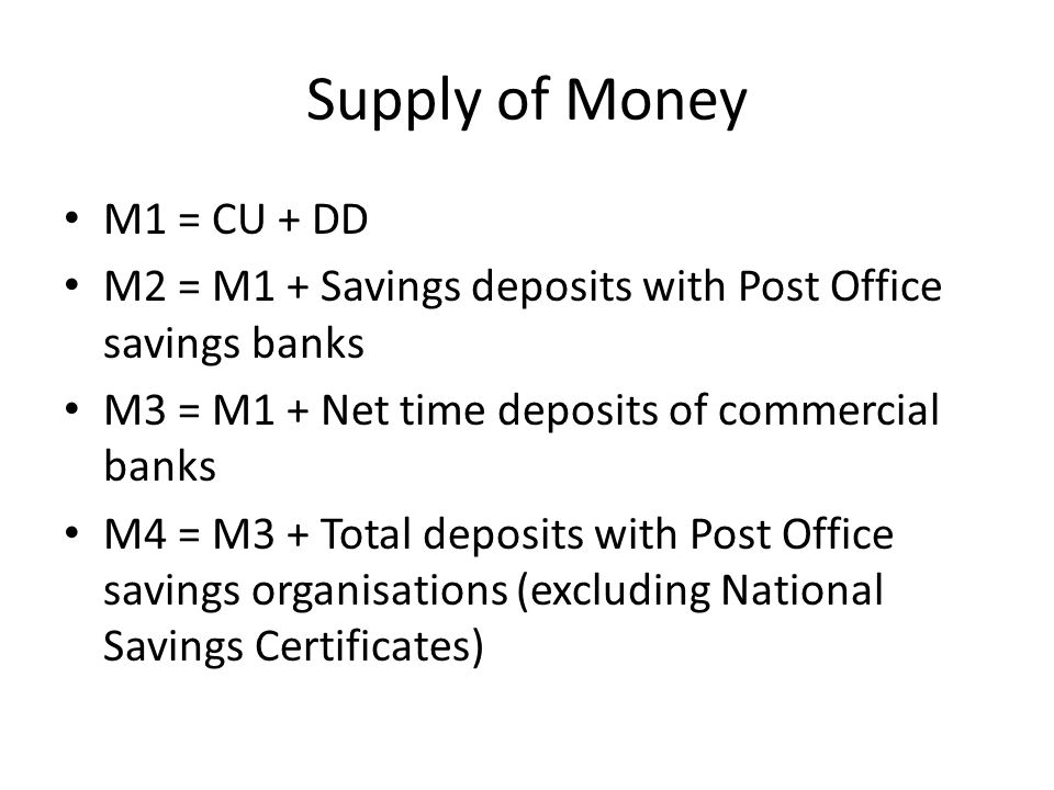 Supply of Money M1 = CU + DD