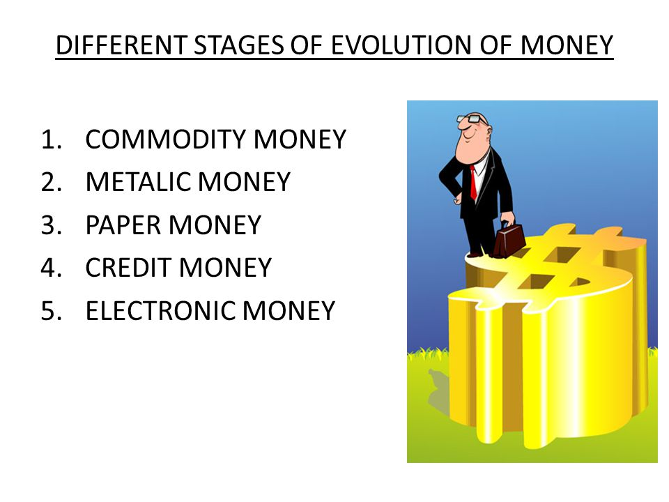 DIFFERENT STAGES OF EVOLUTION OF MONEY