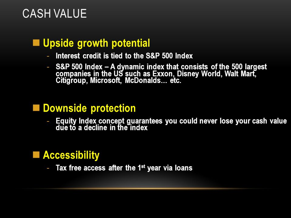 Cash Value Upside growth potential Downside protection Accessibility