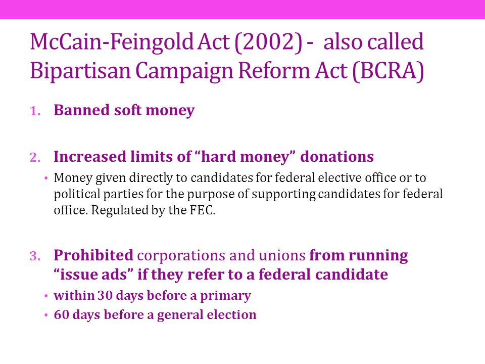 McCain-Feingold Act (2002) - also called Bipartisan Campaign Reform Act (BCRA)