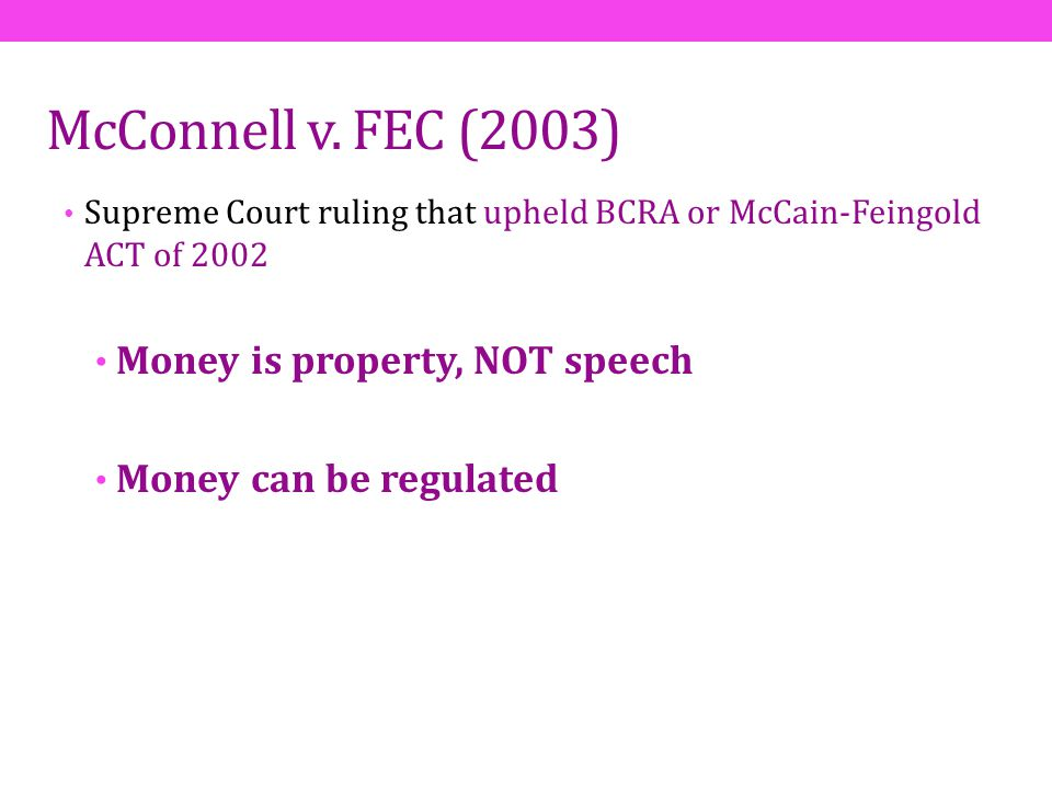 McConnell v. FEC (2003) Money is property, NOT speech