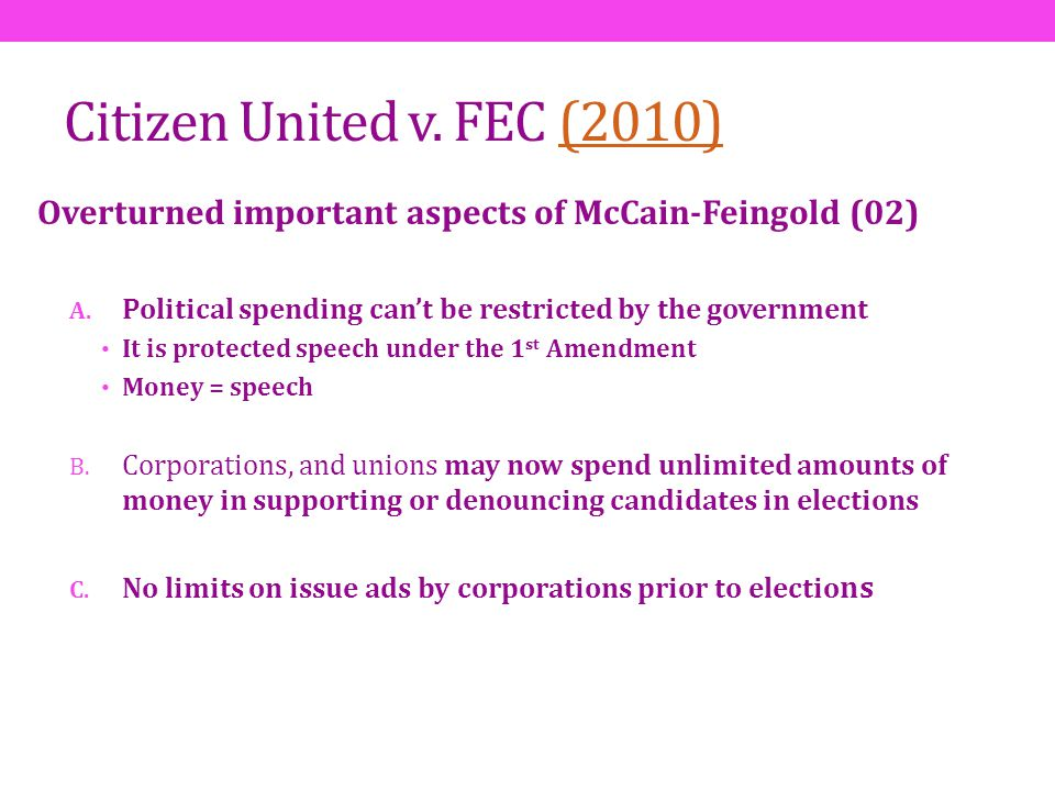 Citizen United v. FEC (2010) Overturned important aspects of McCain-Feingold (02) Political spending can't be restricted by the government.
