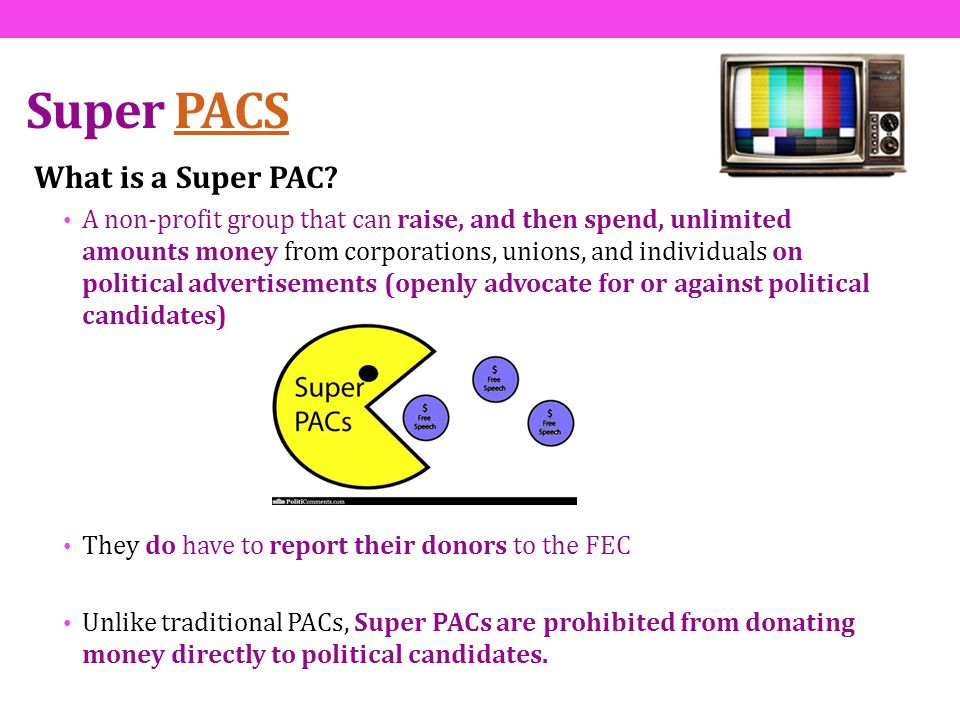 Super PACS What is a Super PAC