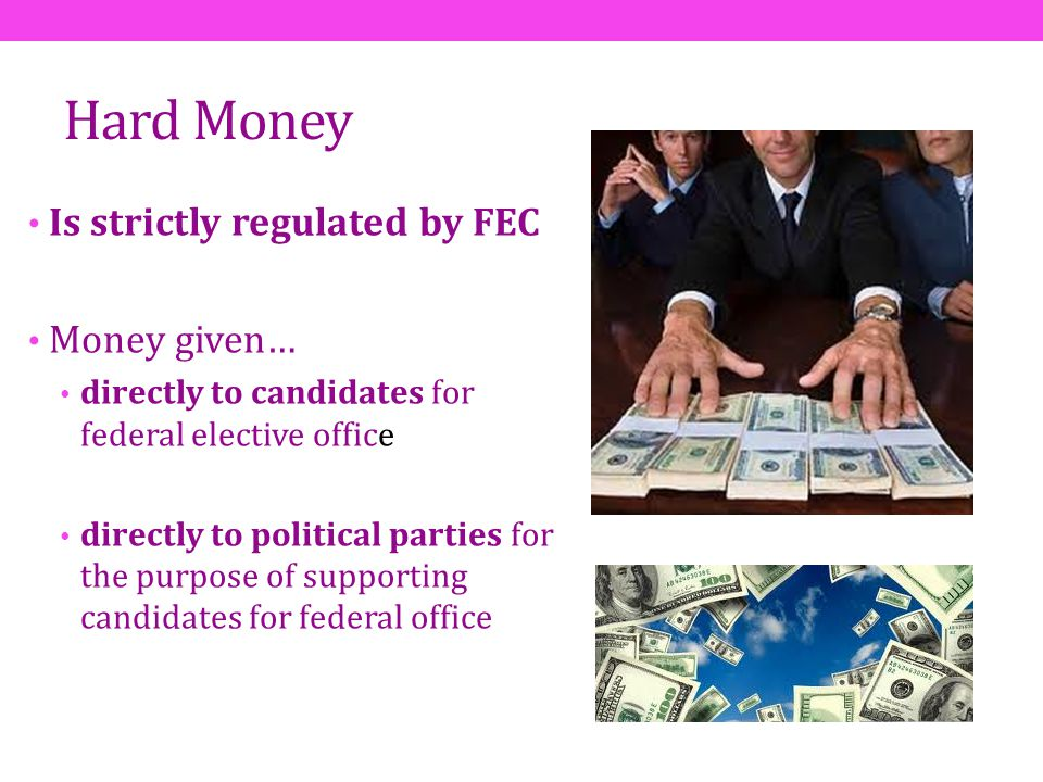 Hard Money Is strictly regulated by FEC Money given…