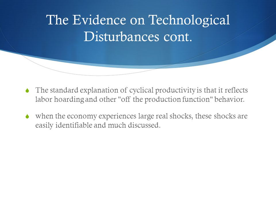The Evidence on Technological Disturbances cont.