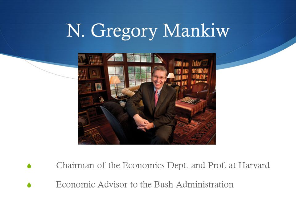 N. Gregory Mankiw Chairman of the Economics Dept. and Prof. at Harvard