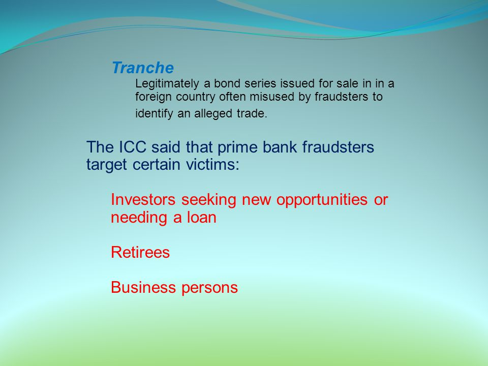 The ICC said that prime bank fraudsters target certain victims: