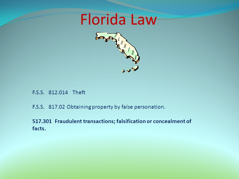 Florida Law F.S.S. 812.014 Theft. F.S.S. 817.02 Obtaining property by false personation.