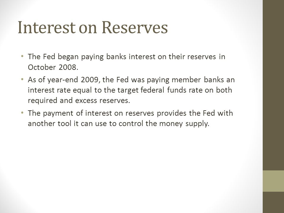Interest on Reserves The Fed began paying banks interest on their reserves in October 2008.