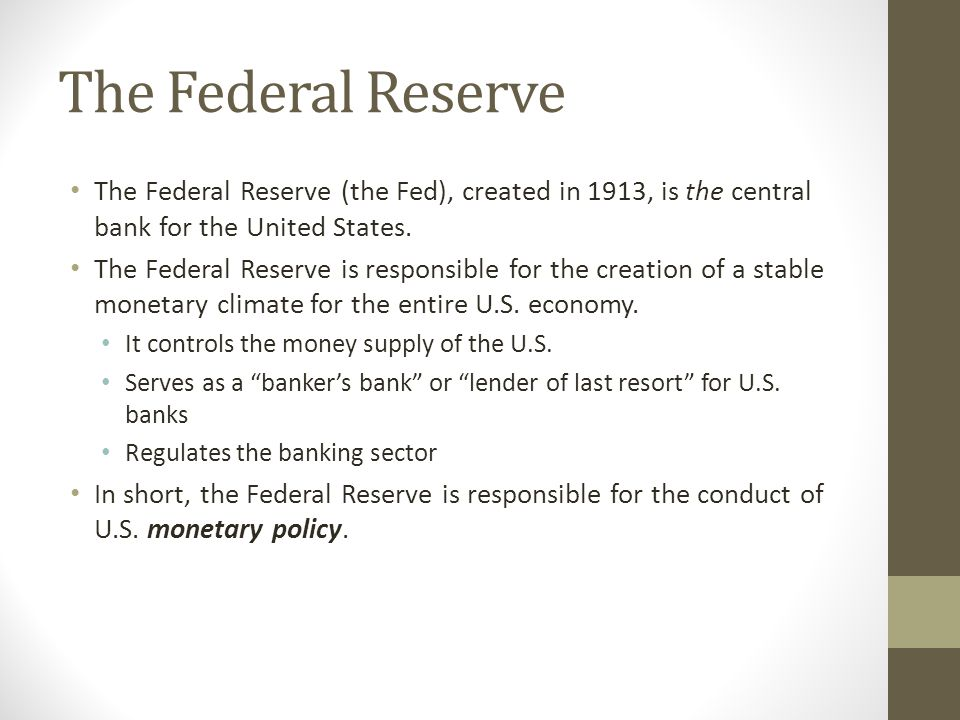 The Federal Reserve The Federal Reserve (the Fed), created in 1913, is the central bank for the United States.
