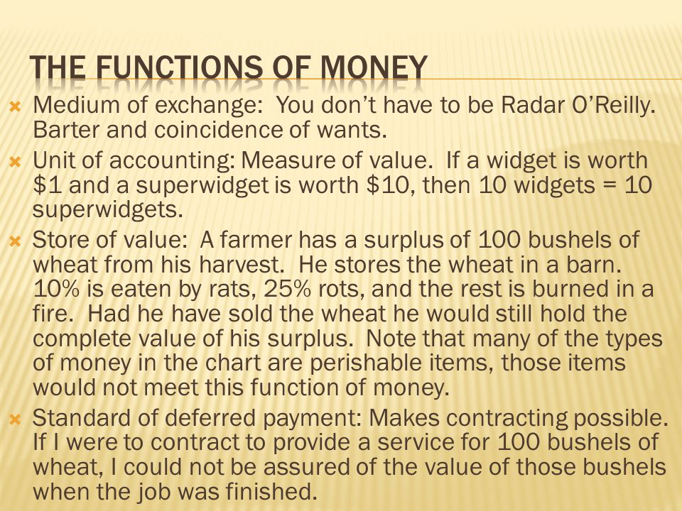 tHe functions of money Medium of exchange: You don't have to be Radar O'Reilly. Barter and coincidence of wants.