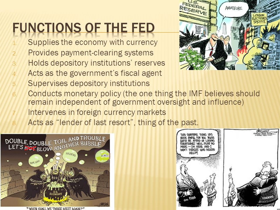 Functions of the Fed Supplies the economy with currency