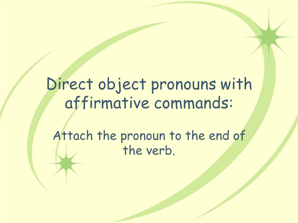 Direct object pronouns with affirmative commands: