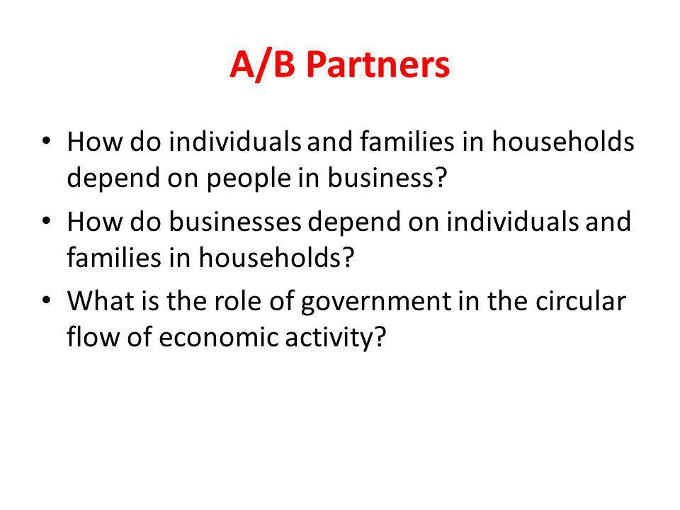 A/B Partners How do individuals and families in households depend on people in business