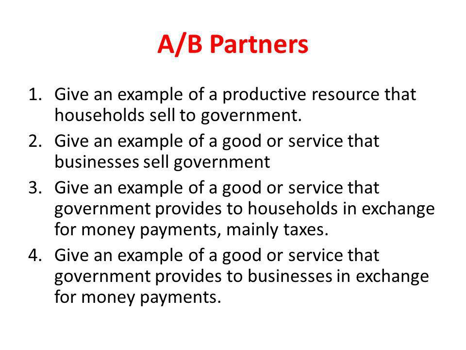 A/B Partners Give an example of a productive resource that households sell to government.