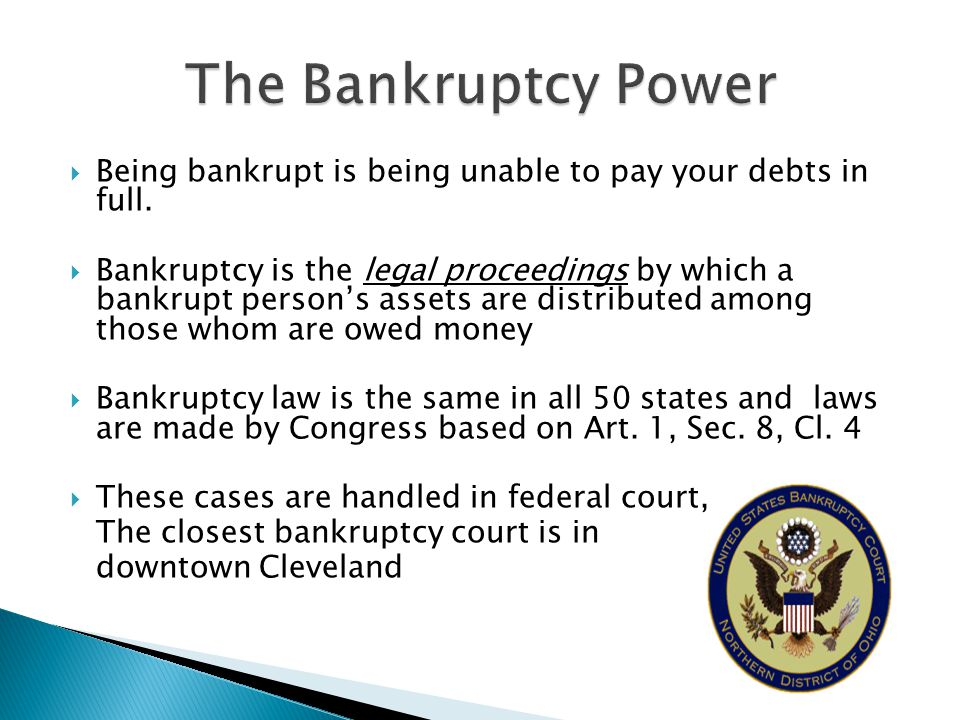 The Bankruptcy Power Being bankrupt is being unable to pay your debts in full.